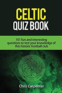 Celtic Quiz Book: 101 Interesting Questions About Celtic Football Club.
