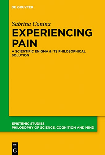 Experiencing Pain: A Scientific Enigma and Its Philosophical Solution (Epistemic Studies Book 44) (English Edition)