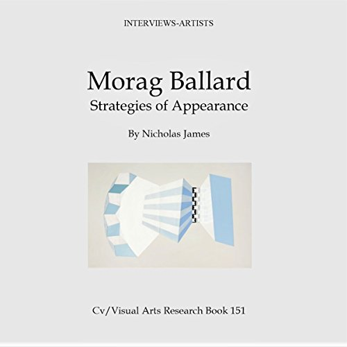 Morag Ballard: Strategies of Appearance     Cv/Visual Arts Research, Book 151              Autor:                                                                                                                                 Nicholas James                               Sprecher:                                                                                                                                 Dana Brewer Harris                      Spieldauer: 14 Min.     Noch nicht bewertet     Gesamt 0,0
