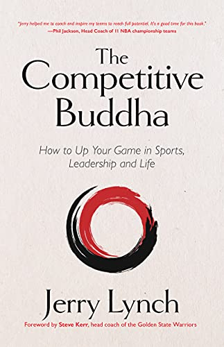 Compare Textbook Prices for The Competitive Buddha: How to Up Your Game in Sports, Leadership and Life Book on Buddhism, Sports Book, Guide for Self-Improvement  ISBN 9781642505894 by Lynch, Dr. Jerry,Kerr, Steve