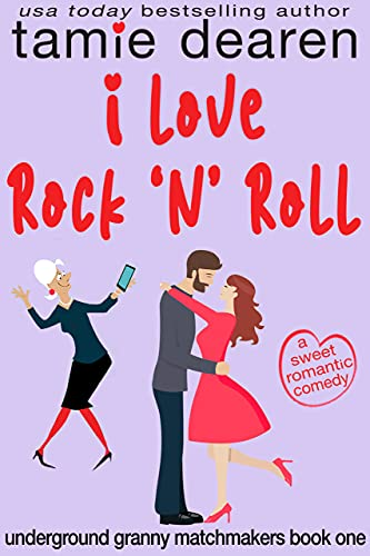 I Love Rock and Roll: A Sweet Romantic Comedy (Underground Granny Matchmakers Book 1)