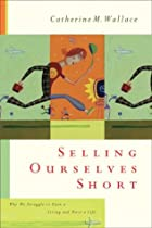 Selling Ourselves Short: Why We Struggle to Earn a Living and Have a Life