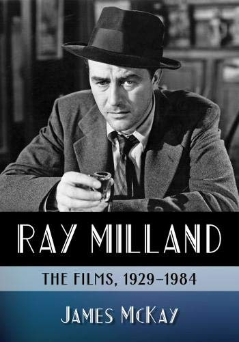 Ray Milland: The Films, 1929-1984