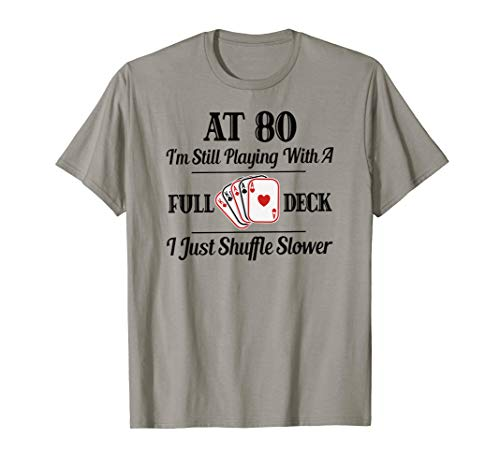 Still Playing With a Full Deck Funny Shirt