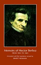 Memoirs of Hector Berlioz : From 1803 to 1865, Comprising His Travels in Germany, Italy, Russia, and England