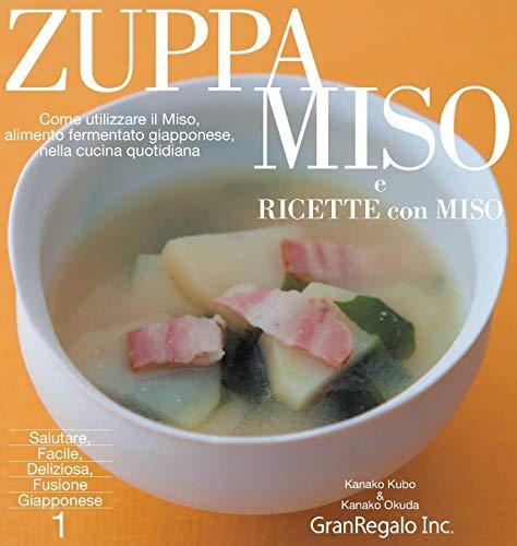 ZUPPA MISO e RICETTE con MISO: Come Utilizzare il Miso,alimanto fermentato giapponese, nella cucina quatidiana (Salutare, Facile, Deliziosa, Fusione Giapponese, Band 1)