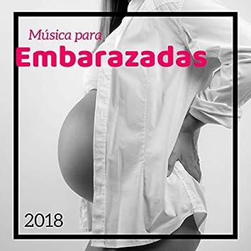 Música para Embarazadas 2018 - Canciones para Relajarte y Tener un Embarazo Feliz y Sin Nervios