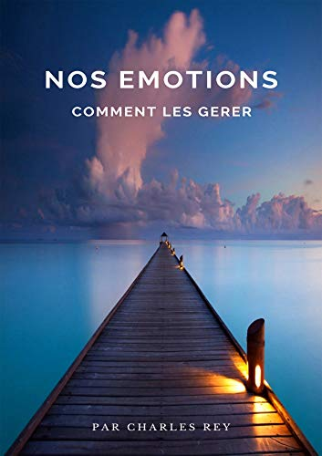 Nos Emotions - Comment les gérer par [Charles Rey]