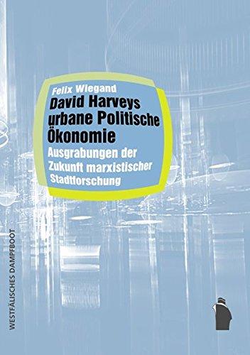 David Harveys urbane Politische Ökonomie (Raumproduktionen: Theorie und gesellschaftliche Praxis)