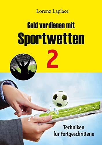 Geld verdienen mit Sportwetten 2: Techniken für Fortgeschrittene