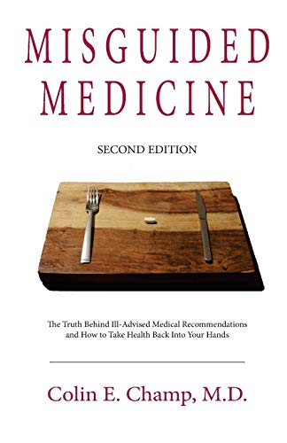 Misguided Medicine: Second Edition: The truth behind ill-advised medical recommendations and how to take health back into your hands