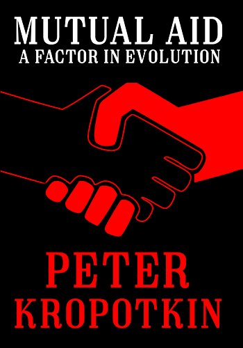 Mutual Aid: A Factor in Evolution (Annotated) (The Kropotkin Collection Book 2) (English Edition)