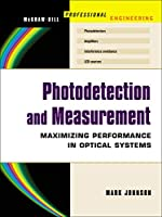 Photodetection and Measurement: Maximizing Performance in Optical Systems (McGraw-Hill Professional Engineering)