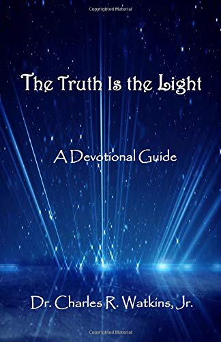 The Truth Is the Light: A Devotional Guide: Volume 1