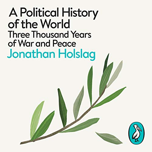 A Political History of the World     Three Thousand Years of War and Peace              By:                                                                                                                                 Jonathan Holslag                               Narrated by:                                                                                                                                 Roy McMillan                      Length: 15 hrs and 5 mins     34 ratings     Overall 4.4