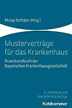 Mustervertrage Fur Das Krankenhaus: Praxishandbuch Der Bayerischen Krankenhausgesellschaft