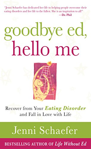 Goodbye Ed, Hello Me: Recover from Your Eating Disorder and Fall in Love with Life (English Edition)