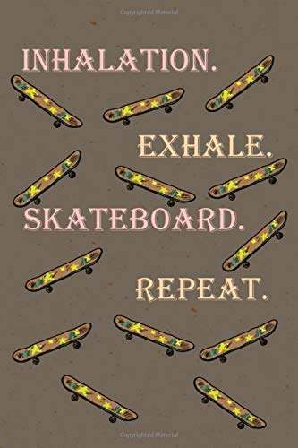 inhalation exhale skateboard repeat: Lined Notebook 120 Pages (6 x 9 inches), Used as a Journal, Diary, or Composition book,for sport skateboard