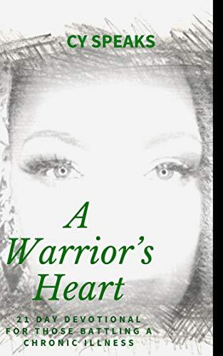 A Warrior's Heart: A Devotional for those battling a chronic illness