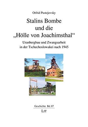 Stalins Bombe und die 'Hölle von Joachimsthal': Uranbergbau und Zwangsarbeit in der Tschechoslowakei nach 1945 (Geschichte)