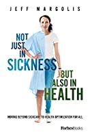 Not Just in Sickness but Also in Health: Moving Beyond Sickcare to Health Optimization for All