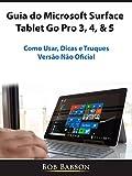 Guia do Microsoft Surface Tablet Go Pro 3, 4, & 5: Como Usar, Dicas e Truques (Versão Não Oficial) (Portuguese Edition)