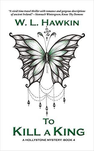 To Kill a King: A Hollystone Mystery: Book 4 (Hollystone Mysteries) by [Wendy Hawkin]