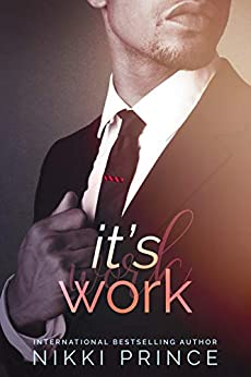It's Work (Undeniable Book 2) by [Nikki Prince]