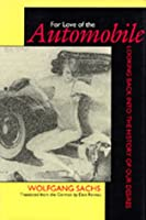 For Love of the Automobile: Looking Back into the History of Our Desires
