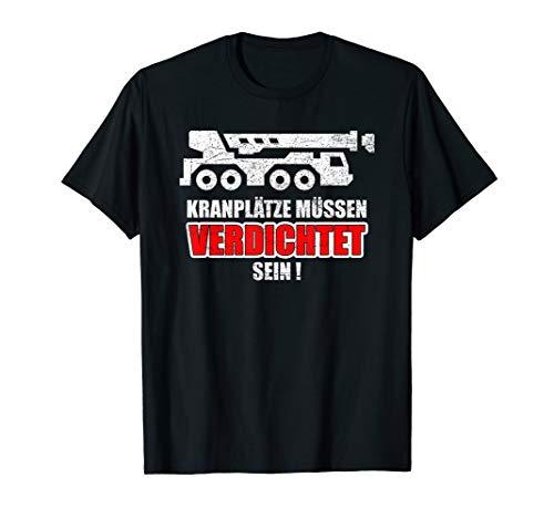 Kranplätze müssen verdichtet sein! Witziges Kranführer Ronny T-Shirt