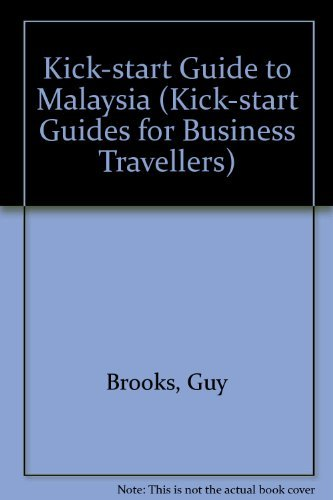 Malaysia: A Kick Start Guide for Business Travelers (Kick-start Guides for Business Travellers)