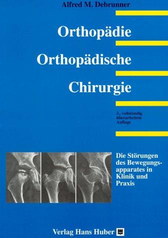 Orthopädie: Orthopädische Chirurgie. Die Störungen des Bewegungsapparates in Klinik und Praxis. Studienausgabe