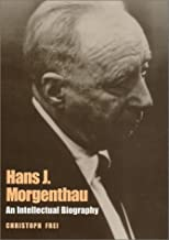 Hans J. Morgenthau: An Intellectual Biography (Political Traditions in Foreign Policy Series)