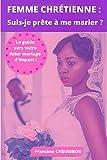 Femme chrétienne: suis-je prête à me marier?: Le guide complet de préparation au mariage pour la jeune femme chrétienne