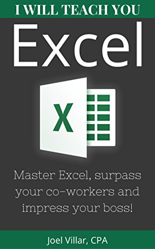 I Will Teach You Excel: Master Excel, surpass your co-workers, and impress your boss! by [Joel Villar]