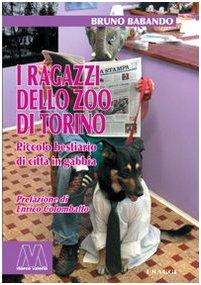 I ragazzi dello zoo di Torino. Piccolo bestiario di città in gabbia
