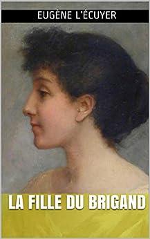 La fille du brigand (French Edition) by [Eugène  L'Écuyer]