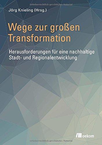 Wege zur großen Transformation: Herausforderungen für eine nachhaltige Stadt- und Regionalentwicklung