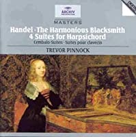 Handel: The Harmonious Blacksmith; 4 Suites for Harpsichord