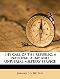 The call of the republic, a national army and universal military service