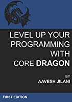 Level Up Your Programming With Core Dragon Front Cover