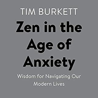 Zen in the Age of Anxiety     Wisdom for Navigating Our Modern Lives              By:                                                                                                                                 Tim Burkett,                                                                                        Wanda Isle                               Narrated by:                                                                                                                                 Fred Sanders,                                                                                        Carol Monda                      Length: 5 hrs and 27 mins     2 ratings     Overall 5.0