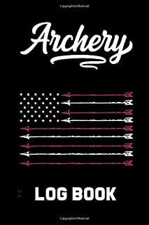 Archery Log Book: Archery Log Book for Athletes and Coaches, Archery Fundamentals Practice Log ; Individual Sport Archery Training Notebook ; Archery For Beginners Score Logbook