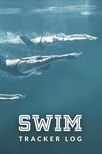 Swim Tracker Log: Swim Faster By Tracking Your Timing of All Swim Drills & Swimming Training ; Essential Logbook For Swim Coach Who Desires to have a ... for Anyone Who Loves Swim Exercise Workout