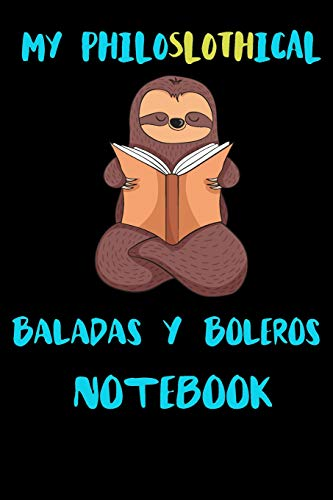My Philoslothical Baladas Y Boleros Notebook: Blank Lined Notebook Journal Gift Idea For (Lazy) Sloth Spirit Animal Lovers