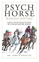 Psych Horse Handicapping: Using Your Head to Win by a Head and Be Ahead