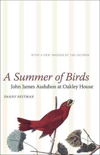 A Summer of Birds: John James Audubon at Oakley House (The Hill Collection: Holdings of the Lsu Libraries)
