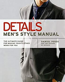 Details Men s Style Manual  The Ultimate Guide for Making Your Clothes Work for You