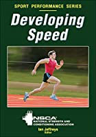 Developing Speed: National Strength and Conditioning Association (Nsca Sport Performance)