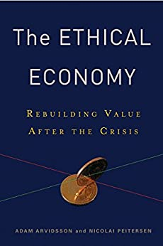 The Ethical Economy: Rebuilding Value After the Crisis by [Adam Arvidsson, Nicolai Peitersen]